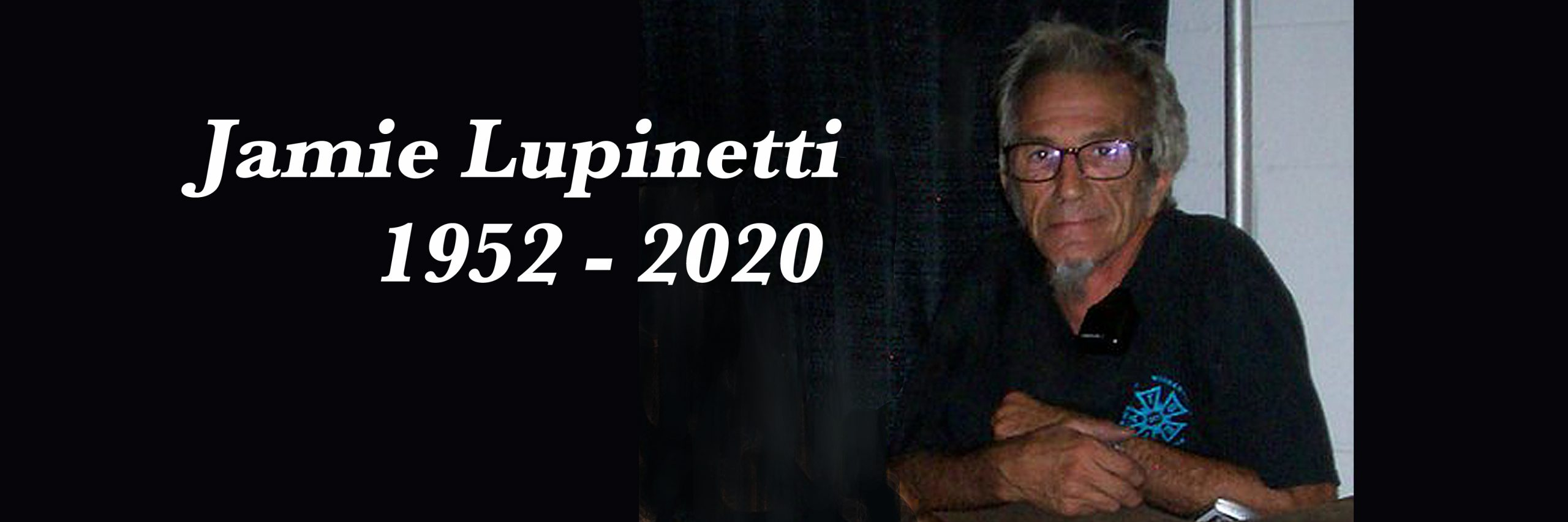 Jamie Lupinetti, September 30, 1952 to March 18, 2020